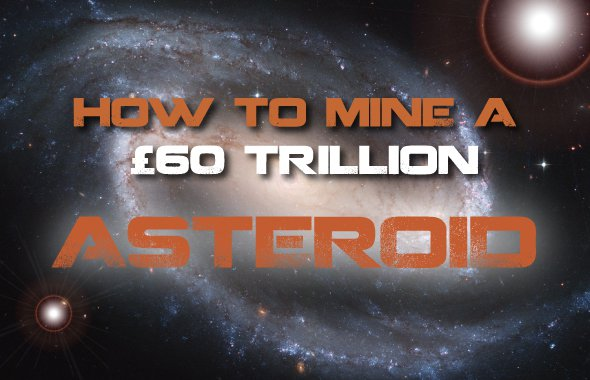 How To Mine A 60 Trillion Asteroid